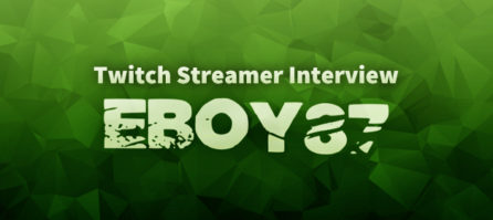Twitch Streamer Interview – EBoy87
