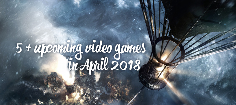 5+ Upcoming Video Games in April 2018