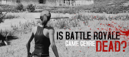 Is Battle Royale Game Genre Dead? Well, It's Not. (Yet)